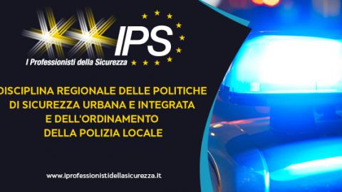 """D.D.L. sulla """"Disciplina regionale delle politiche di sicurezza urbana e integrata e dell'ordinamento della Polizia Locale""""."""